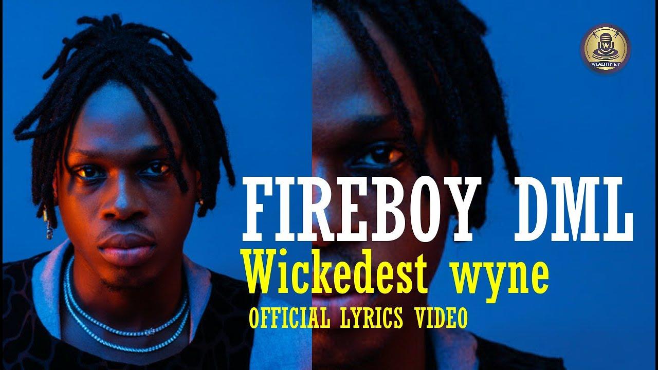 Fireboy Dml Wickedest Wyne Official Lyrics Video Badman just dey live life on ein own badman just dey roll as e dey go badman no get beef w. fireboy dml wickedest wyne official
