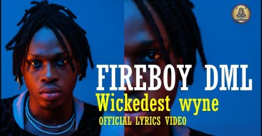 Fireboy DML - Wickedest Wyne (Official Lyrics Video)