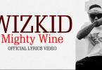 Wizkid - Mighty Wine (Official Lyrics Video)