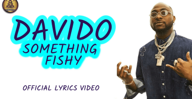 Davido - Something Fishy (Official Lyrics Video)