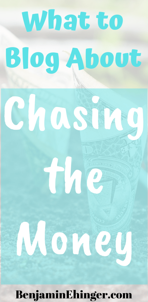 What to Blog About - Chasing the Money