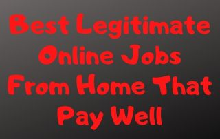Best Legitimate Online Jobs From Home That Pay Well