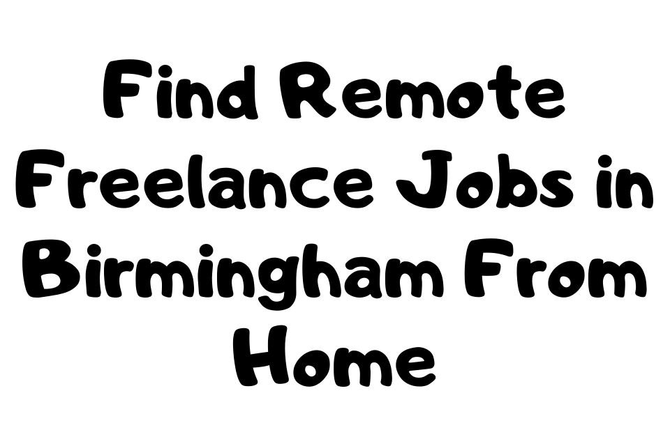 Freelance Jobs in Birmingham From Home