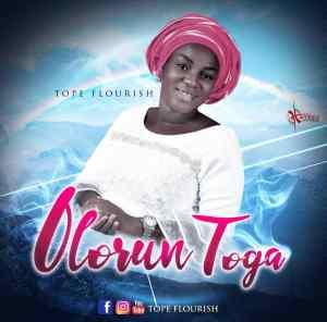 "New Music  ""Olorun Toga"" By Tope Flourish"
