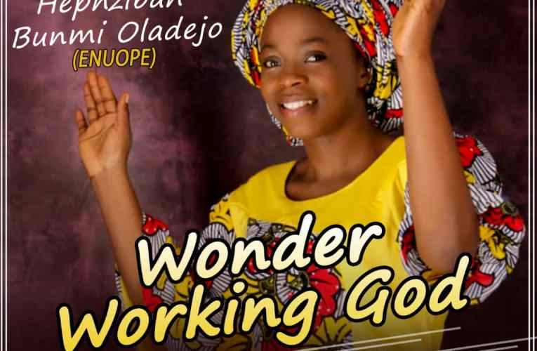 Wonder Working God By Hephzibah Bunmi Oladejo (Enuope)