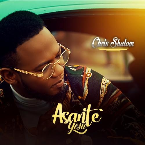 Chris Shalom Asante Yesu