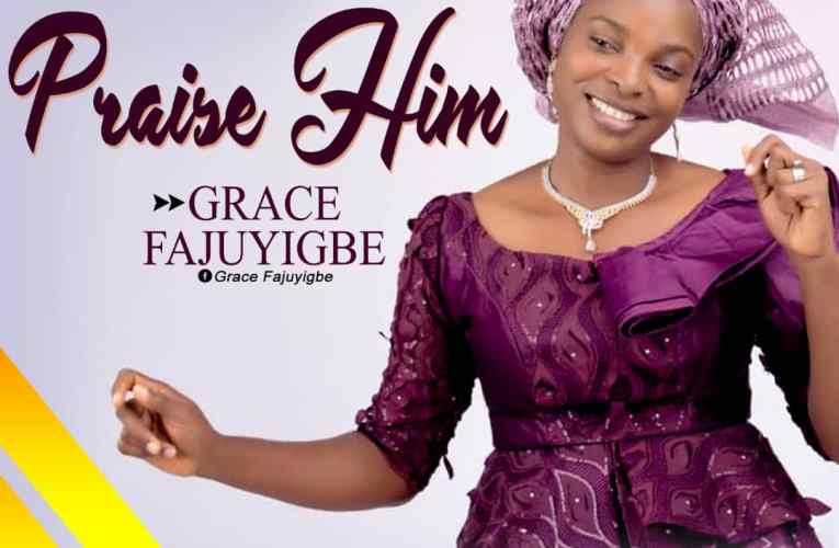 """Praise Him"" By Grace Fajuyigbe {Prod. Ppiano}"