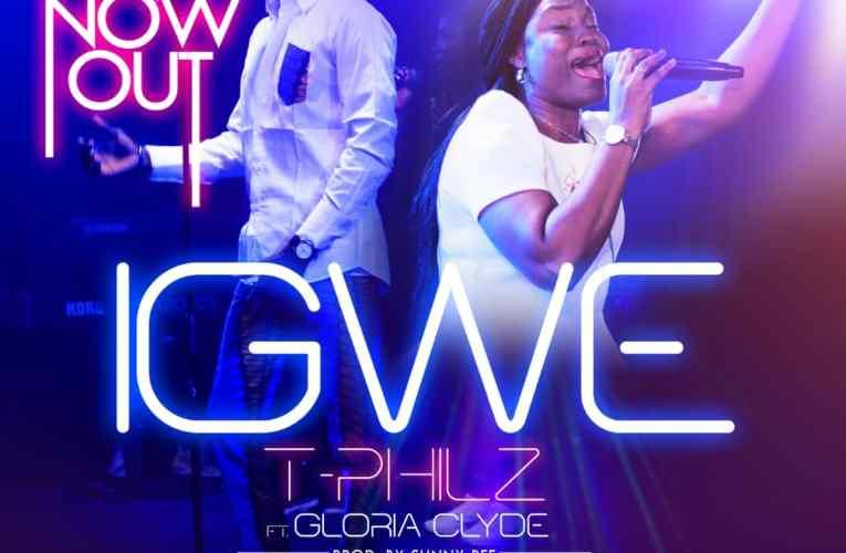 Igwe –  T-Philz ft Gloria Clyde