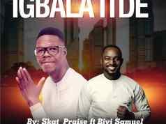 Igbala Ti De - Skat Praise Ft Biyi Samuel