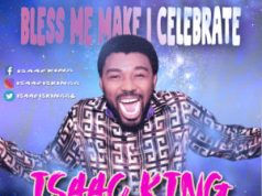 Bless me make i celebrate isaac king