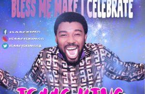 Bless me make i celebrate isaac king