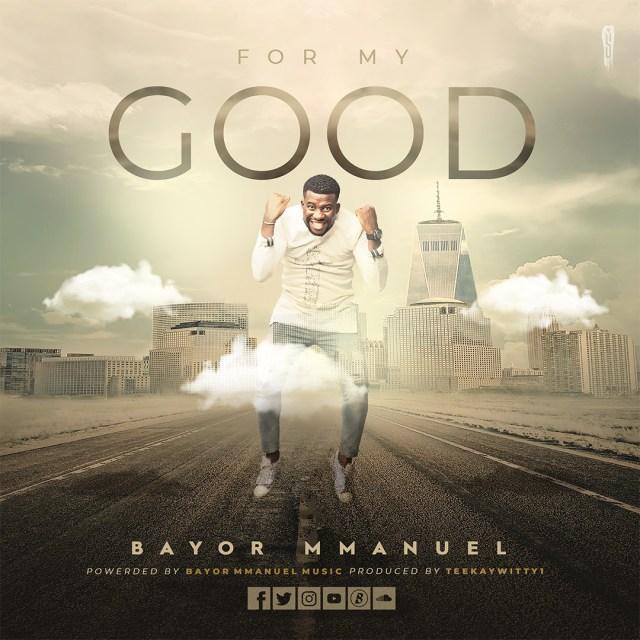 Bayor Mmanuel | For My Good