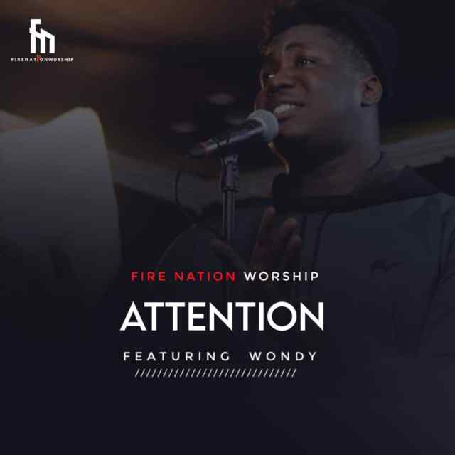 Fire Nation Worship - Attention | Feat. Wondy