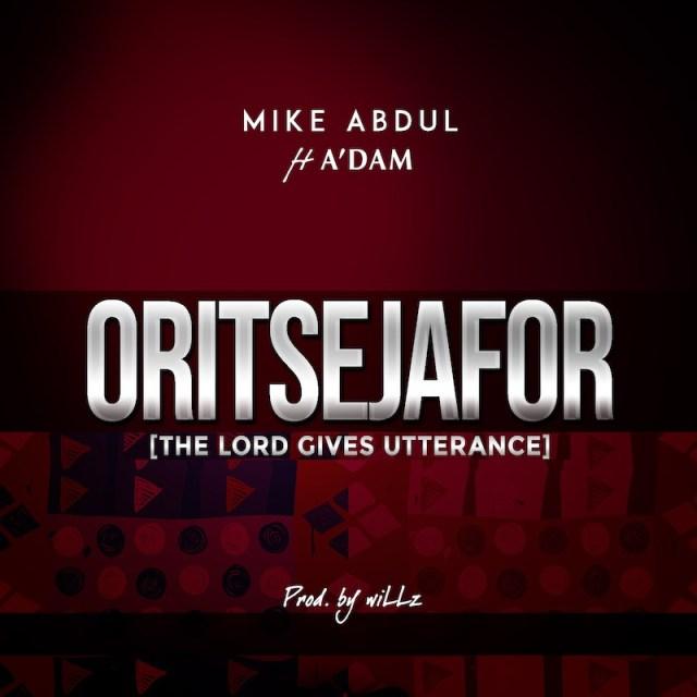 Oritsejafor - Mike Abdul Ft. A'dam