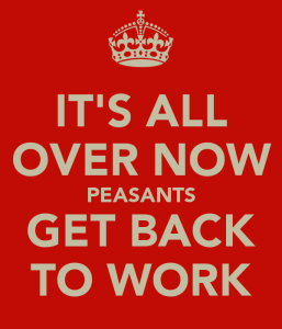 it-s-all-over-now-peasants-get-back-to-work1