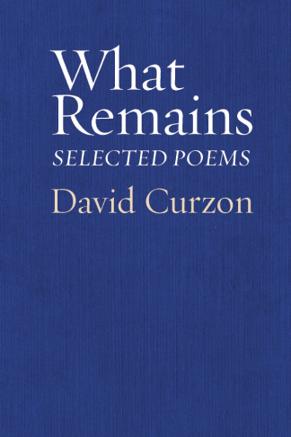 """The cover of """"What Remains: Selected Poems"""" by David Curzon"""