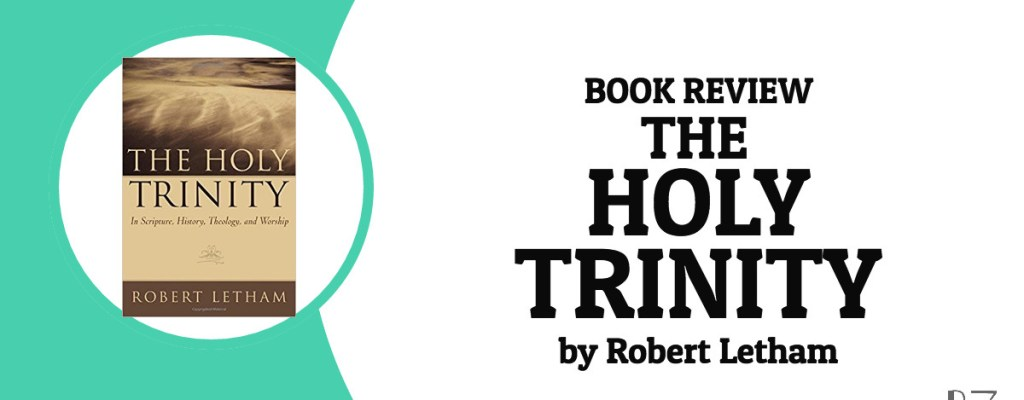 """Book Review: """"The Holy Trinity"""" by Robert Letham"""