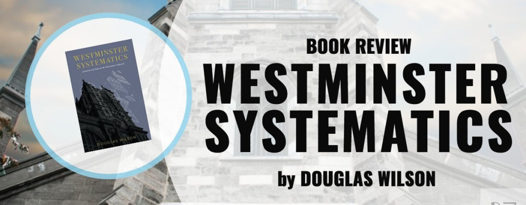 """Book Review: """"Westminster Systematics"""" by Douglas Wilson"""