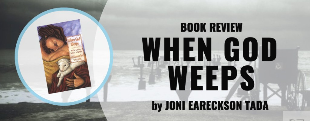 "Book Review: ""When God Weeps"" by Joni Eareckson Tada"