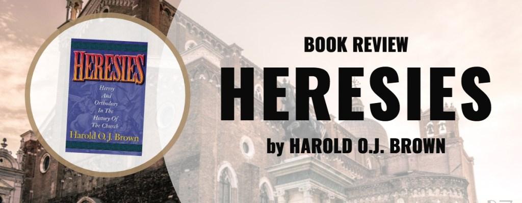 Book Review: Heresies by Harold O.J. Brown