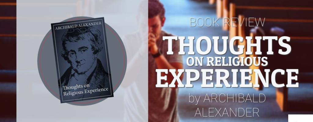 "Book Review: ""Thoughts On Religious Experience"" by Archibald Alexander"