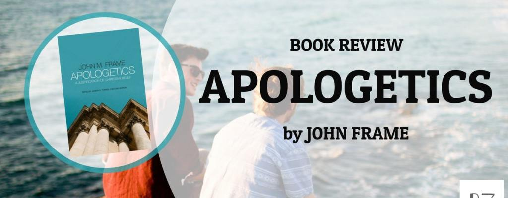 "Book Review: ""Apologetics"" by John Frame"