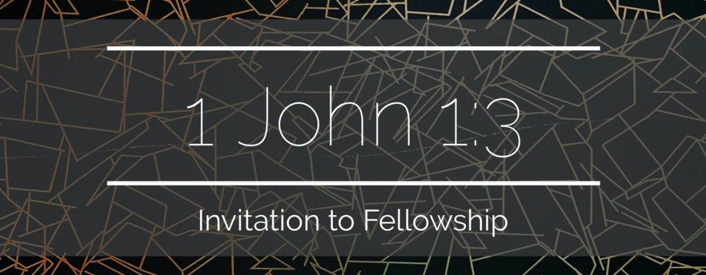 1 John 1:3 – Invitation to Fellowship