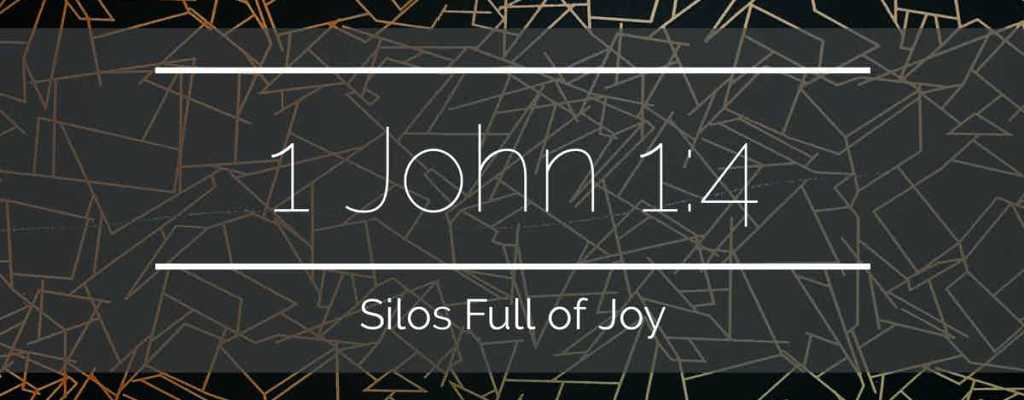 1 John 1:4 – Silos Full of Joy