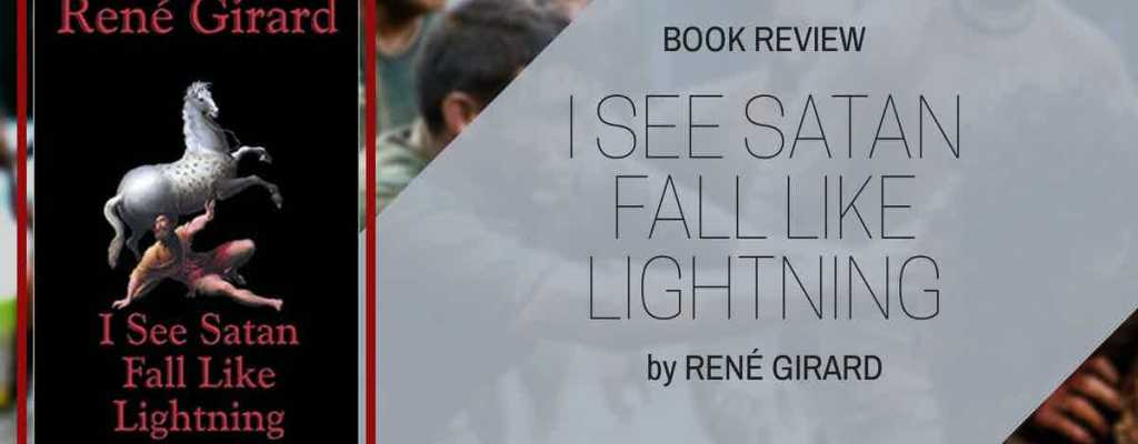 "Book Review: ""I See Satan Fall Like Lightning"" by René Girard"