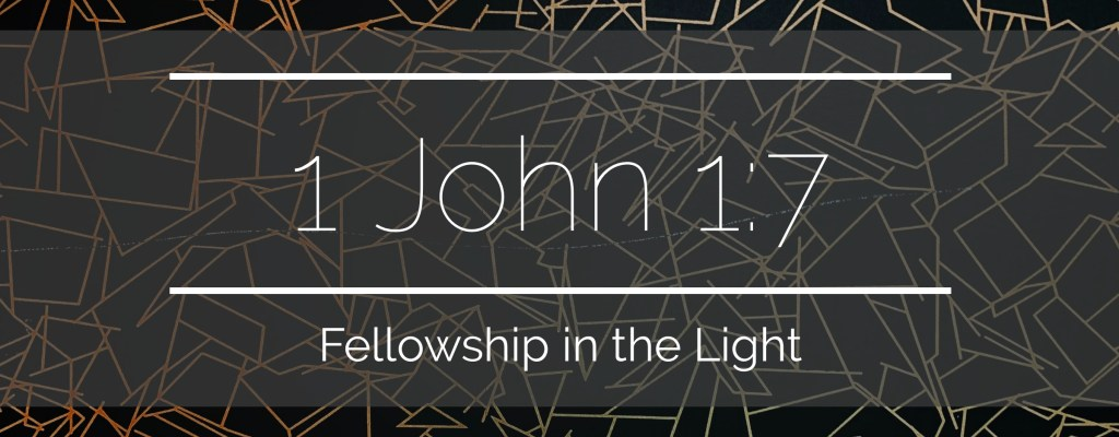 1 John 1:7 – Fellowship in the Light