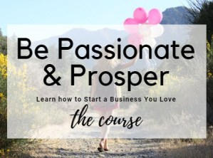 Be Passionate And Prosper start a business you love course