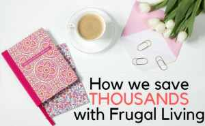 How We Save Thousands With Frugal Living