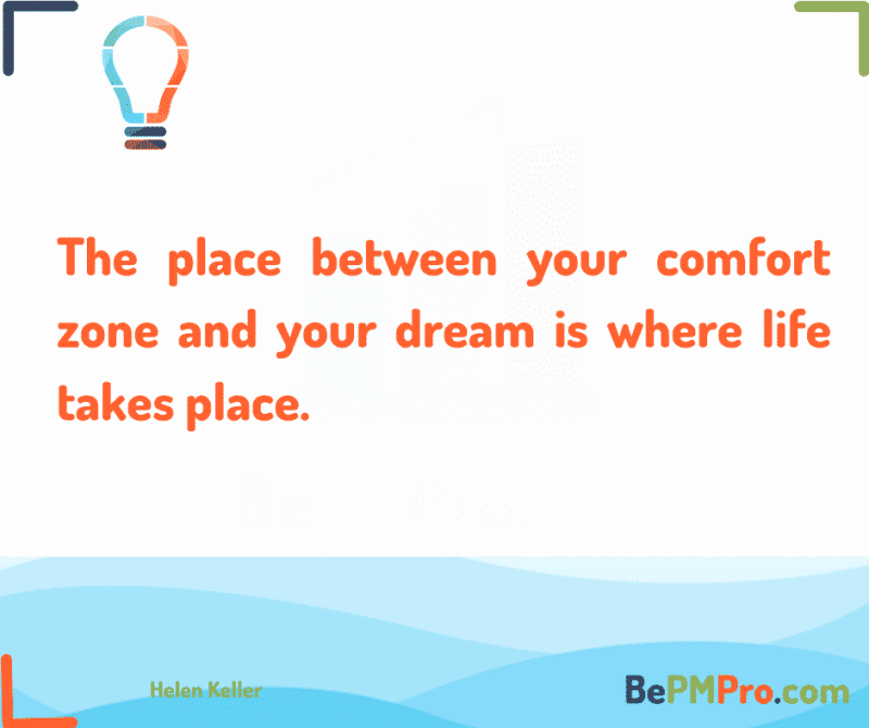The place between your comfort zone and your dream is where life takes place.