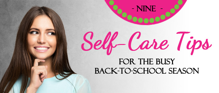 nine-self-care-tips-for-the-busy-back-to-school-season-copy
