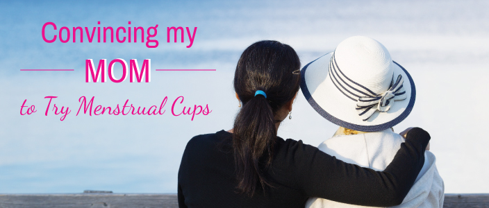 Convincing My (Pre-Menopausal) Mom to Use a Menstrual Cup