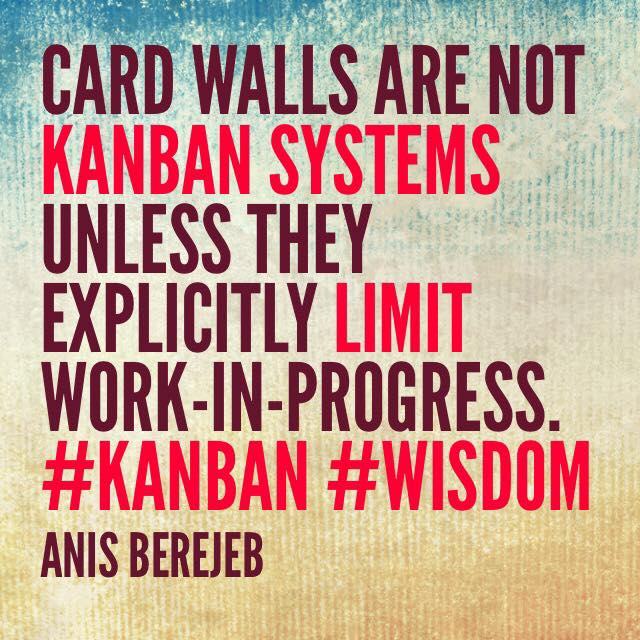 Card walls are not Kanban Systems unless they explicitly Limit Work-In-Progress.