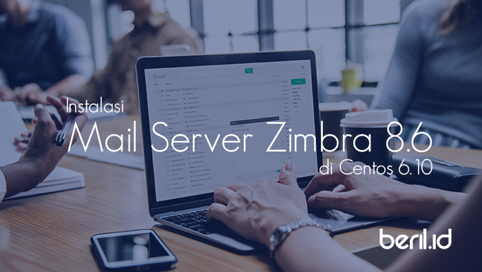 Instalasi Mail Server Zimbra 8.6 Open Source pada CentOS 6.10