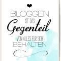 Bloggen ist das Gegenteil von Alles für sich behalten.