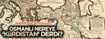 Osmanlı İmparatorluğu'nda Kürdistan Eyaletinin Kurulması