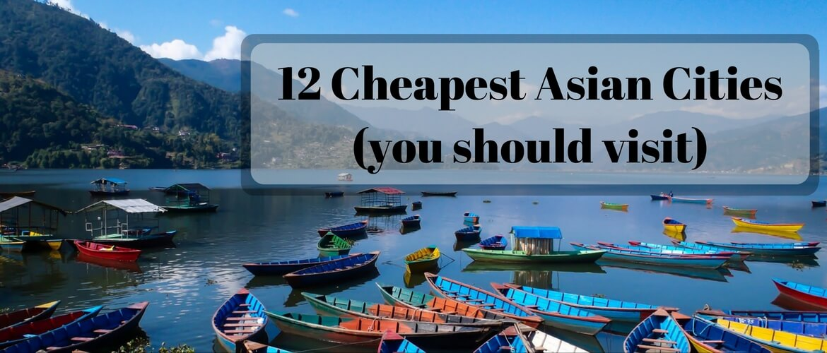12 Cheapest Asian Cities (you should visit)