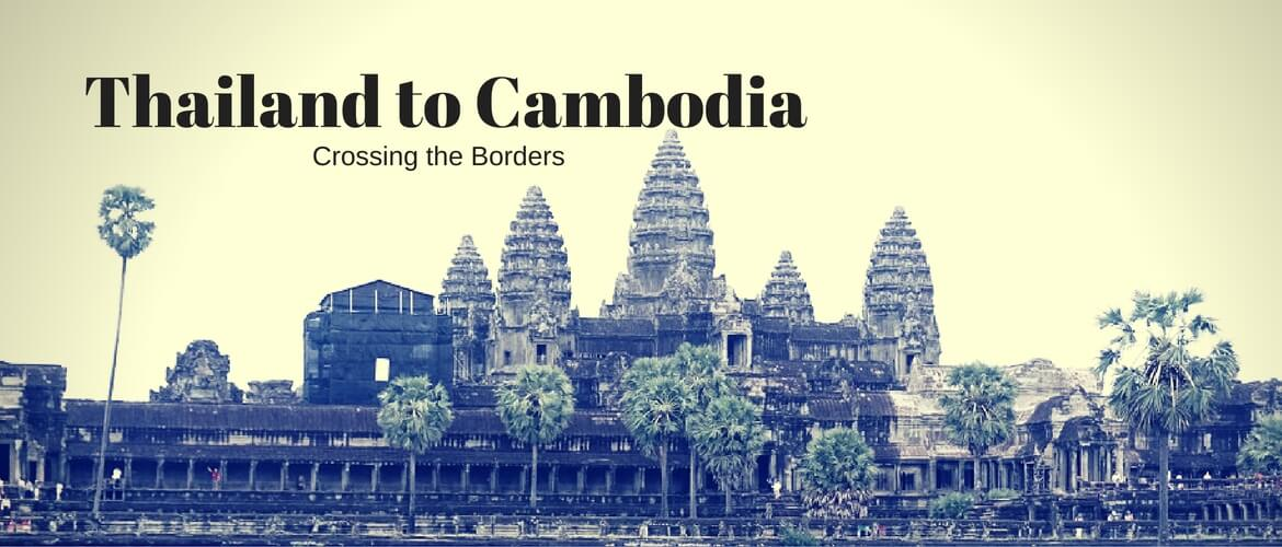 Crossing The Border: Thailand to Cambodia