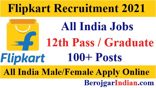Flipkart Job Recruitment 2021 100+ Post All India Vacancy Online Form