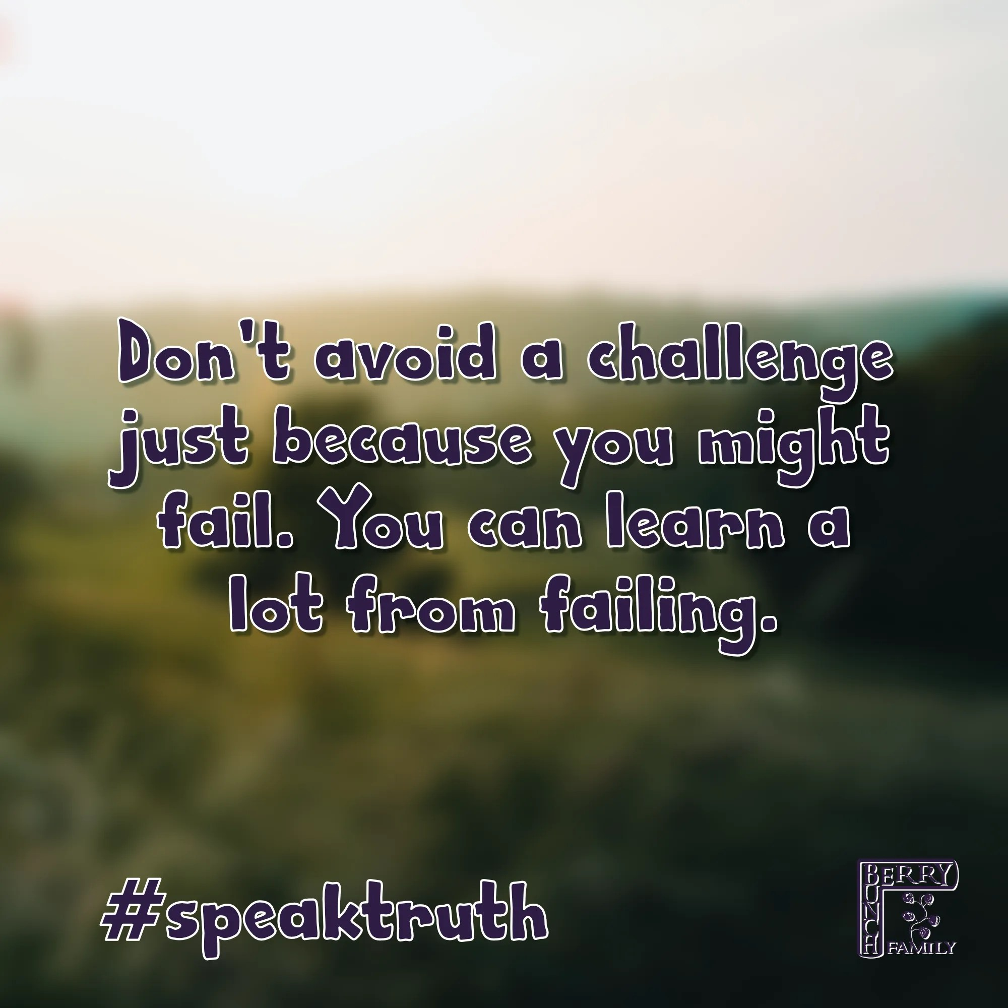 #SpeakTruth –  Don't avoid a challenge just because…