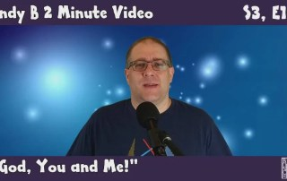 Andy B 2 Minute Video, God, You and Me, S3, E19,