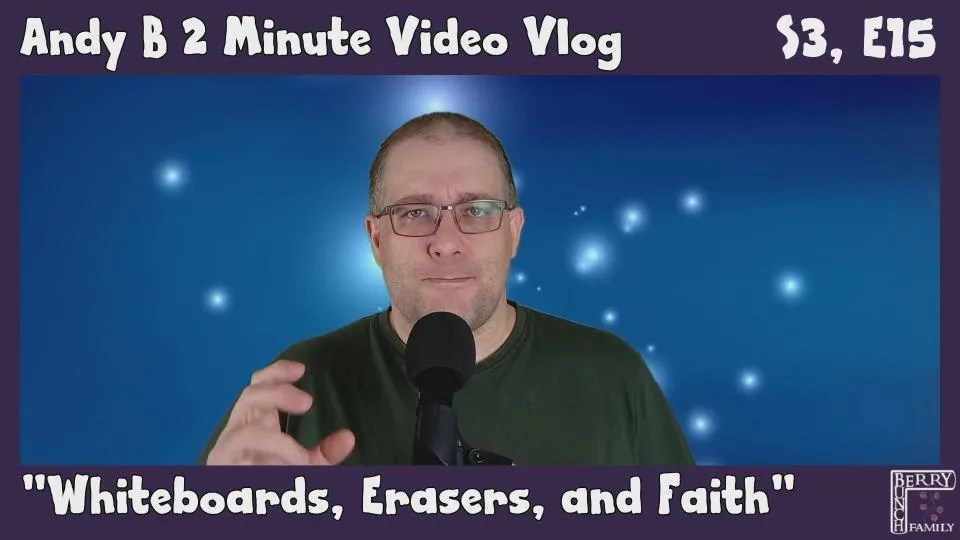 Andy B 2 Minute Video Vlog, Whiteboards, Erasers and Faith, S3, E15