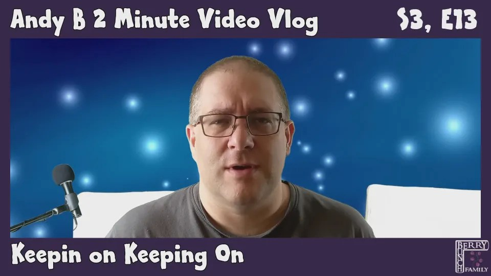 Andy B 2 Minute Video Vlog, Keepin on Keeping On, S3, E13