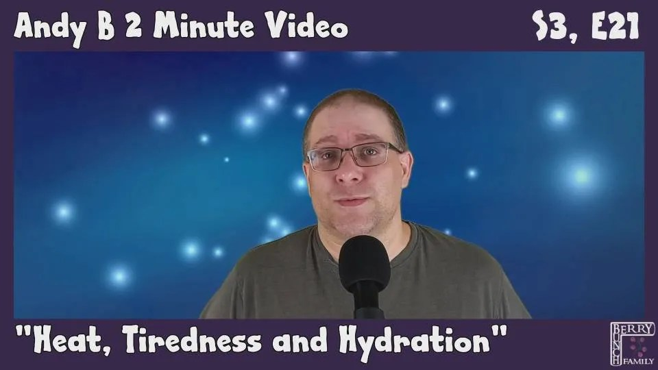 Andy B 2 minute Video, Heat, Tiredness and Hydration, S3, E21