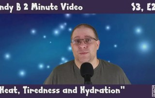 Andy B 2 minute Video Vlog, Heat, Tiredness and Hydration, S3, E21