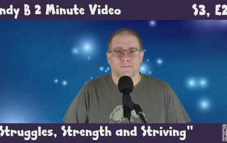 Andy B 2 Minute Video, s3, e22, strength, striving, struggles
