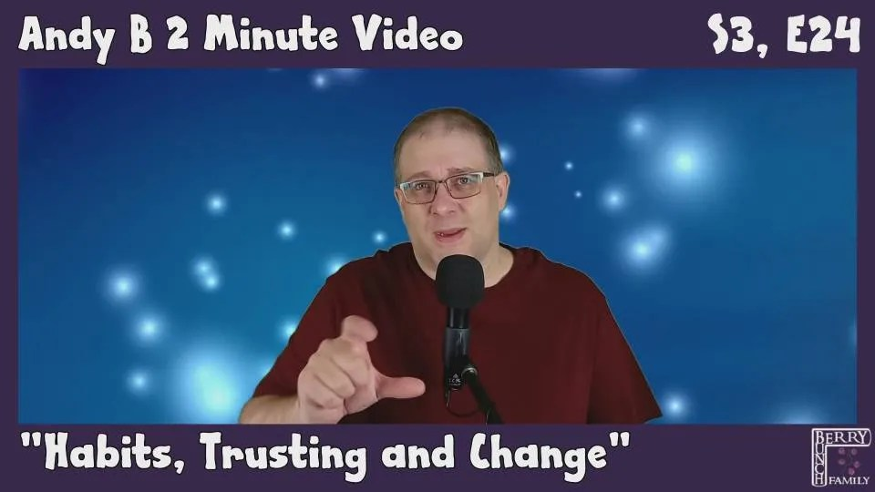 Andy B 2 Minute Video Vlog, Habits, Trusting and Change, S3, E24